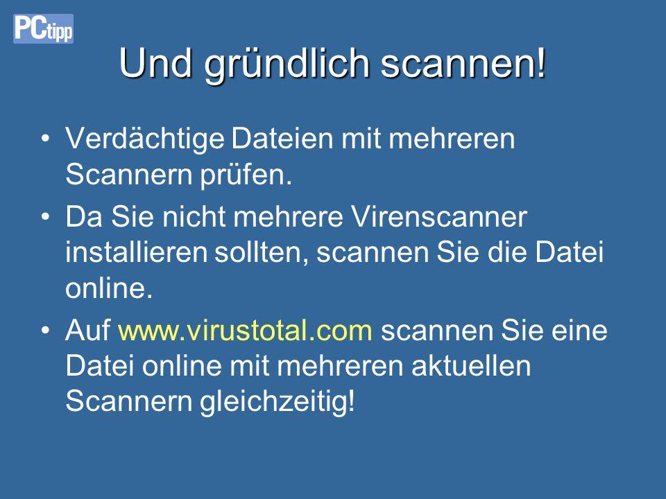 Und gründlich scannen! Verdächtige Dateien mit mehreren Scannern prüfen.