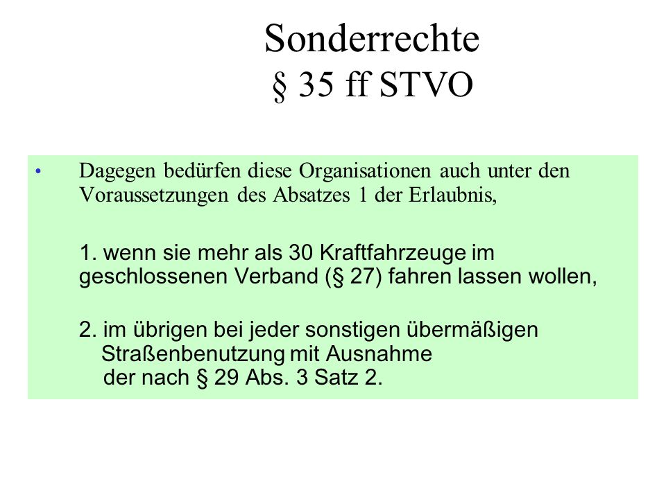 Sonderrechte § 35 ff STVO Dagegen bedürfen diese Organisationen auch unter den Voraussetzungen des Absatzes 1 der Erlaubnis,