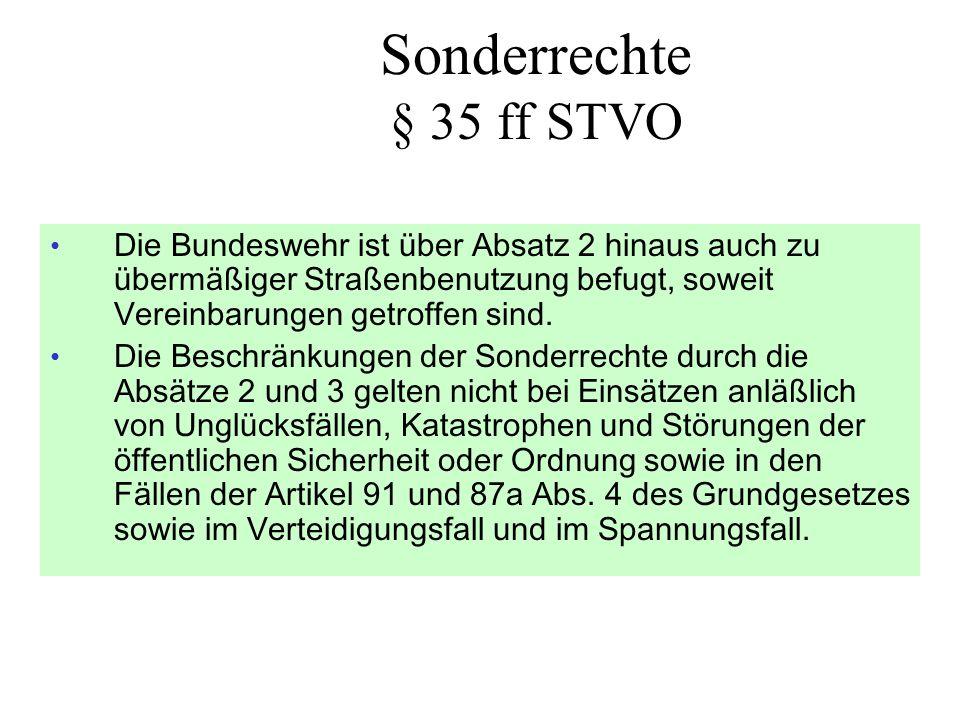 Sonderrechte § 35 ff STVO Die Bundeswehr ist über Absatz 2 hinaus auch zu übermäßiger Straßenbenutzung befugt, soweit Vereinbarungen getroffen sind.