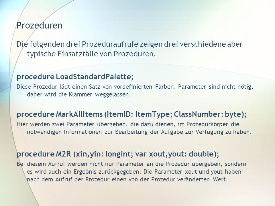 Prozeduren Die folgenden drei Prozeduraufrufe zeigen drei verschiedene aber typische Einsatzfälle von Prozeduren.