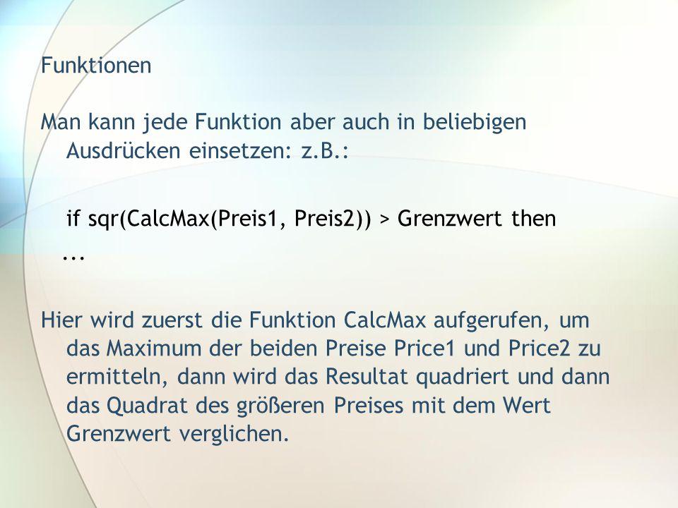 Funktionen Man kann jede Funktion aber auch in beliebigen Ausdrücken einsetzen: z.B.: if sqr(CalcMax(Preis1, Preis2)) > Grenzwert then.