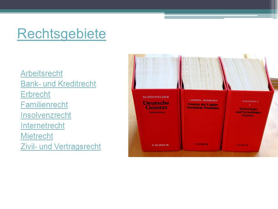 Rechtsgebiete Arbeitsrecht Bank- und Kreditrecht Erbrecht Familienrecht Insolvenzrecht Internetrecht Mietrecht Zivil- und Vertragsrecht