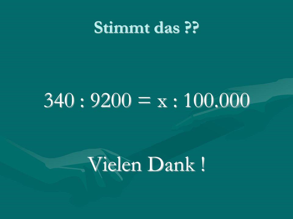 Stimmt das 340 : 9200 = x : 100.000 Vielen Dank !