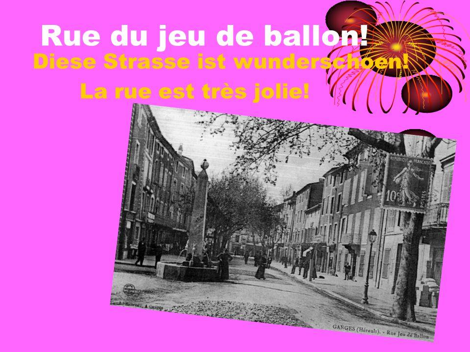 Rue du jeu de ballon! Diese Strasse ist wunderschoen!