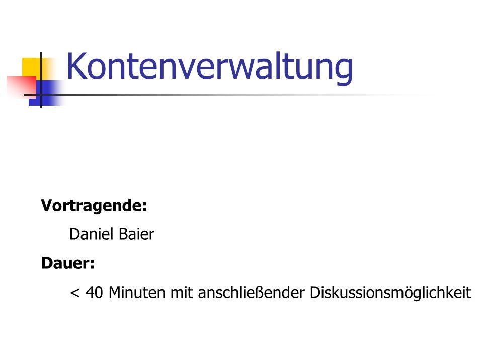 Kontenverwaltung Vortragende: Daniel Baier Dauer: