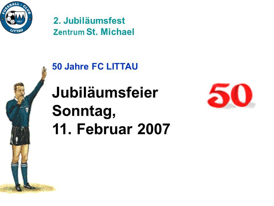 Jubiläumsfeier Sonntag, 11. Februar 2007 2. Jubiläumsfest
