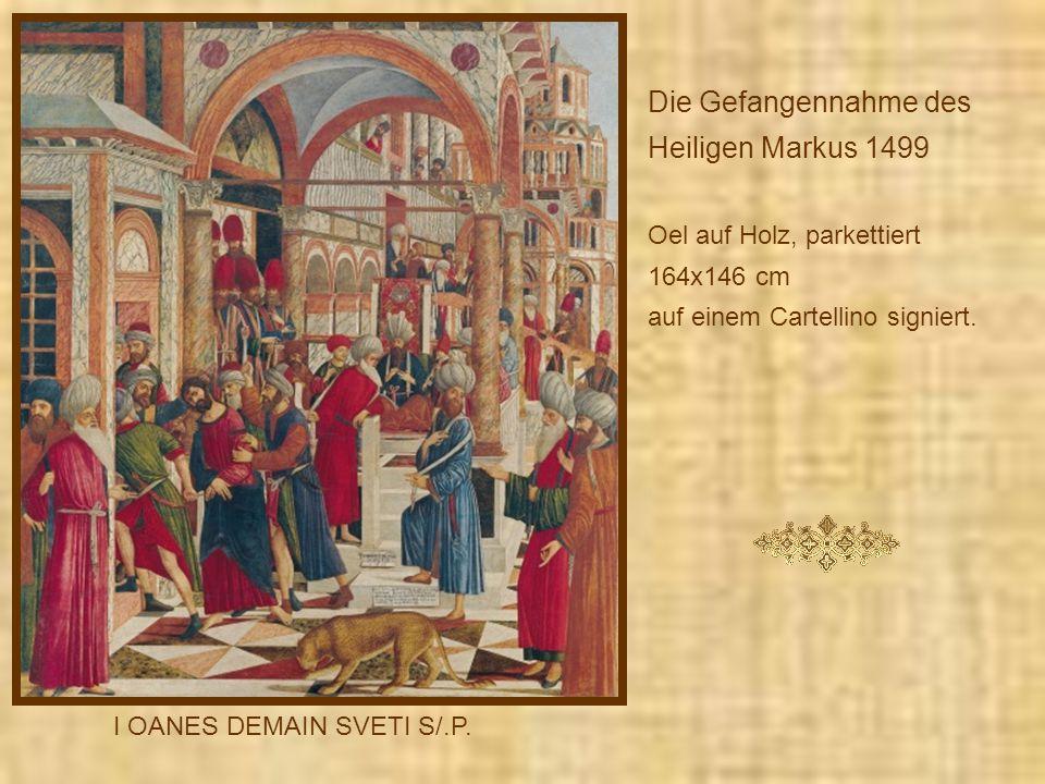 Die Gefangennahme des Heiligen Markus 1499 Oel auf Holz, parkettiert