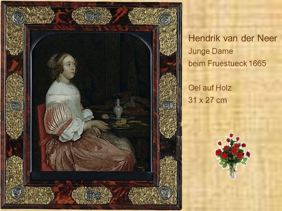 Hendrik van der Neer Junge Dame beim Fruestueck 1665 Oel auf Holz