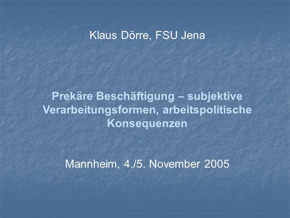 Klaus Dörre, FSU Jena Prekäre Beschäftigung – subjektive Verarbeitungsformen, arbeitspolitische Konsequenzen.