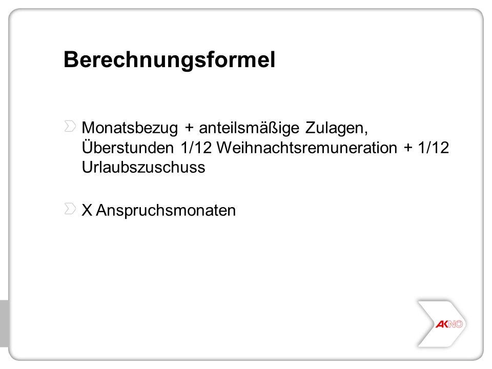 Berechnungsformel Monatsbezug + anteilsmäßige Zulagen, Überstunden 1/12 Weihnachtsremuneration + 1/12 Urlaubszuschuss.