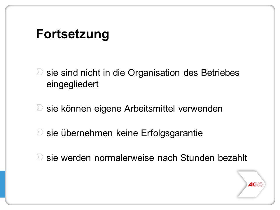 Fortsetzung sie sind nicht in die Organisation des Betriebes eingegliedert. sie können eigene Arbeitsmittel verwenden.