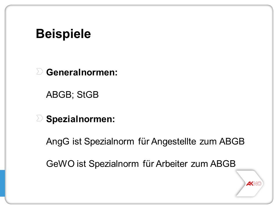 Beispiele Generalnormen: ABGB; StGB