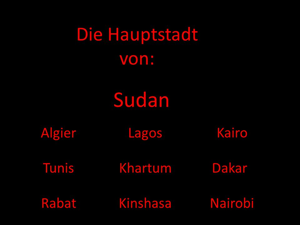 Sudan Die Hauptstadt von: Algier Lagos Kairo Tunis Khartum Dakar Rabat