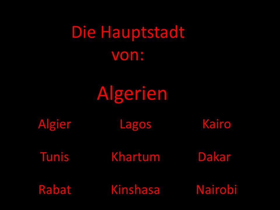 Algerien Die Hauptstadt von: Algier Lagos Kairo Tunis Khartum Dakar