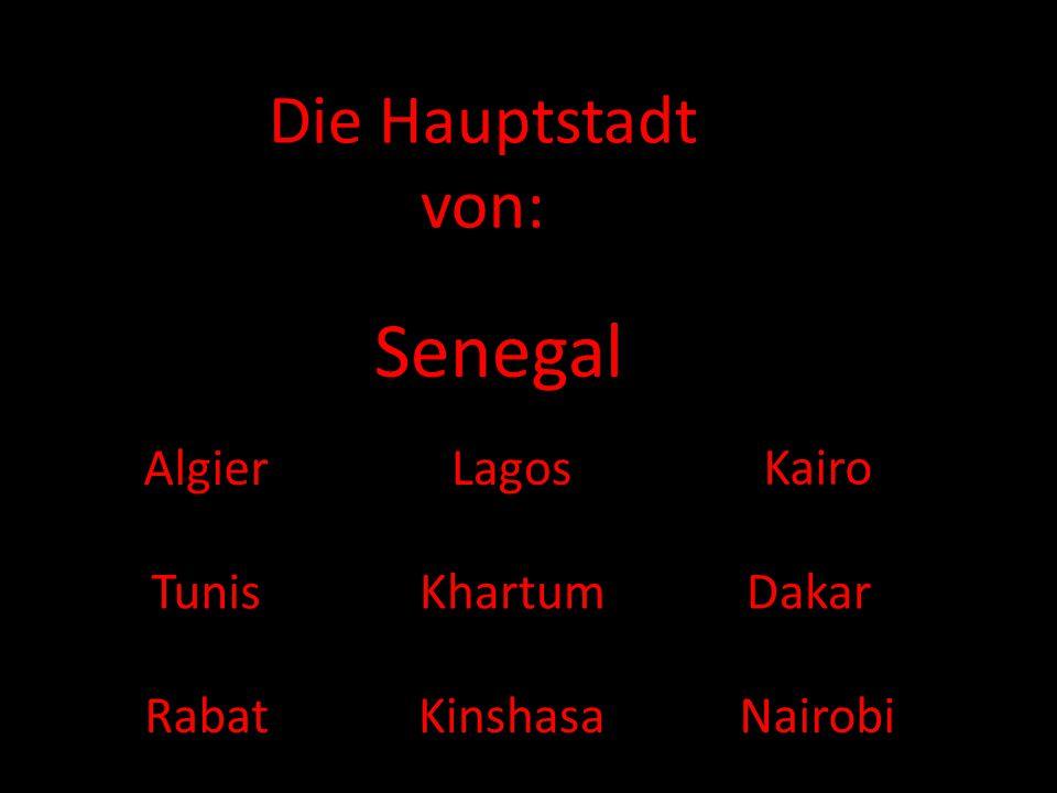 Senegal Die Hauptstadt von: Algier Lagos Kairo Tunis Khartum Dakar