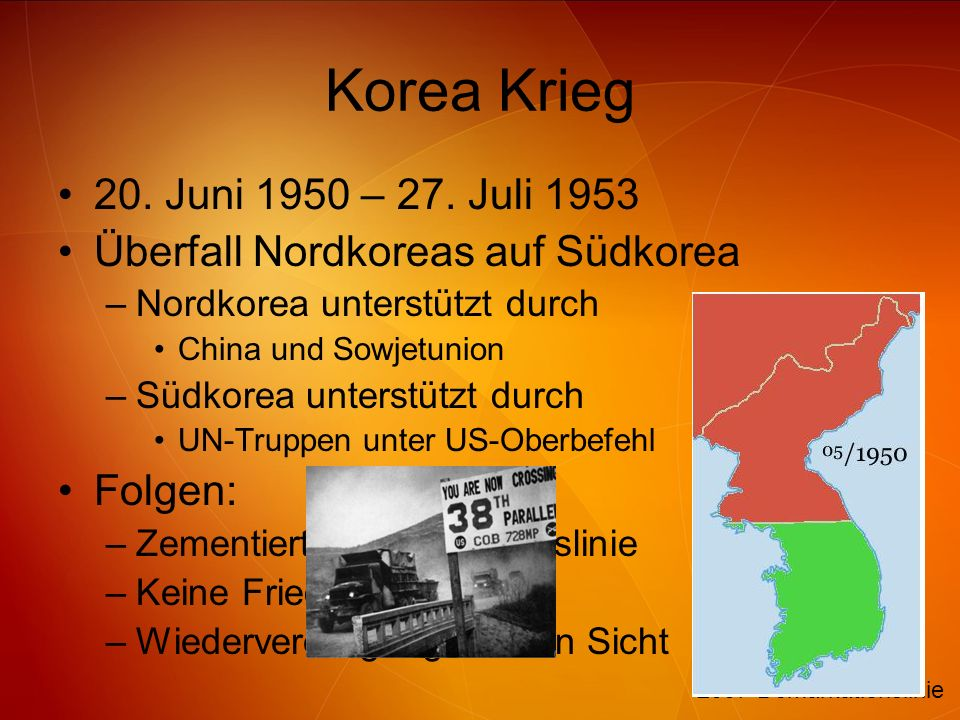 Korea Krieg 20. Juni 1950 – 27. Juli 1953. Überfall Nordkoreas auf Südkorea. Nordkorea unterstützt durch.