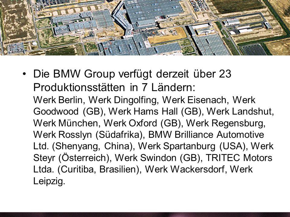 Die BMW Group verfügt derzeit über 23 Produktionsstätten in 7 Ländern: Werk Berlin, Werk Dingolfing, Werk Eisenach, Werk Goodwood (GB), Werk Hams Hall (GB), Werk Landshut, Werk München, Werk Oxford (GB), Werk Regensburg, Werk Rosslyn (Südafrika), BMW Brilliance Automotive Ltd.