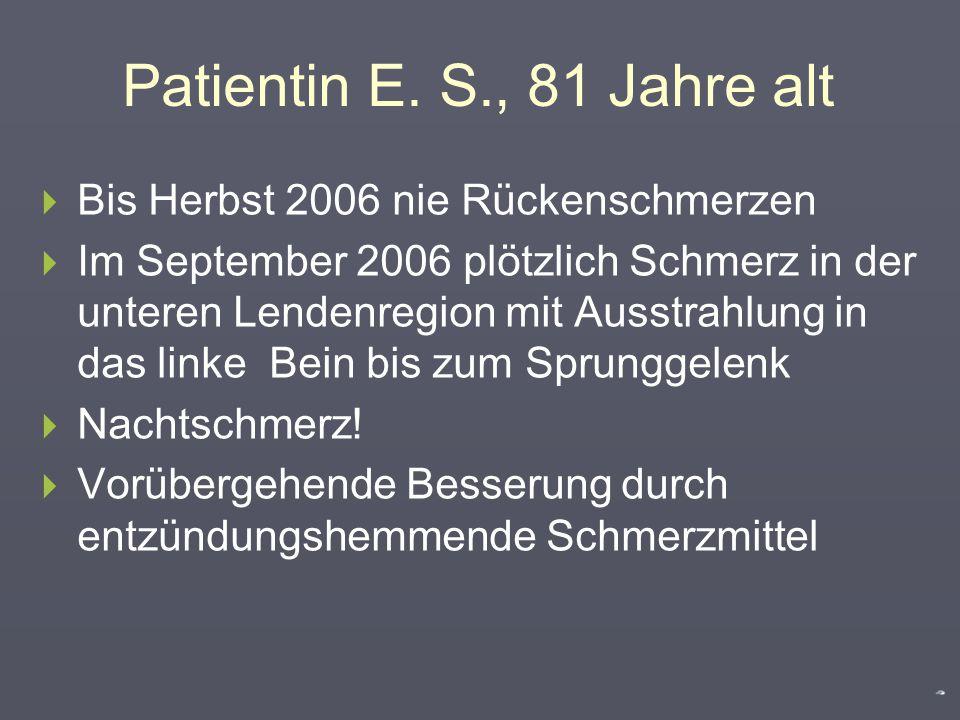 Patientin E. S., 81 Jahre alt Bis Herbst 2006 nie Rückenschmerzen