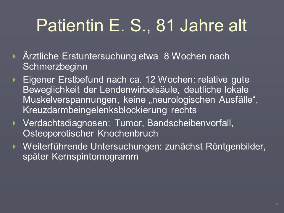 Patientin E. S., 81 Jahre alt Ärztliche Erstuntersuchung etwa 8 Wochen nach Schmerzbeginn.