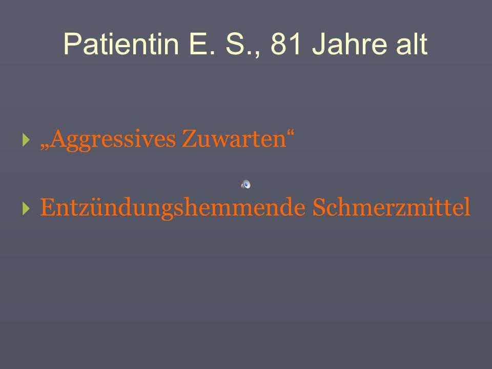 """Patientin E. S., 81 Jahre alt """"Aggressives Zuwarten"""