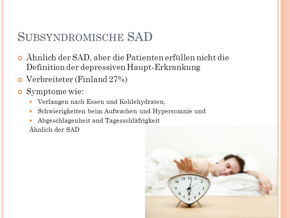 Subsyndromische SAD Ähnlich der SAD, aber die Patienten erfüllen nicht die Definition der depressiven Haupt-Erkrankung.