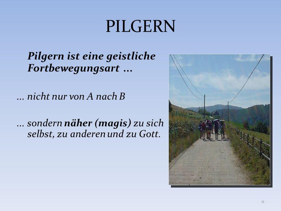 PILGERN Pilgern ist eine geistliche Fortbewegungsart ...