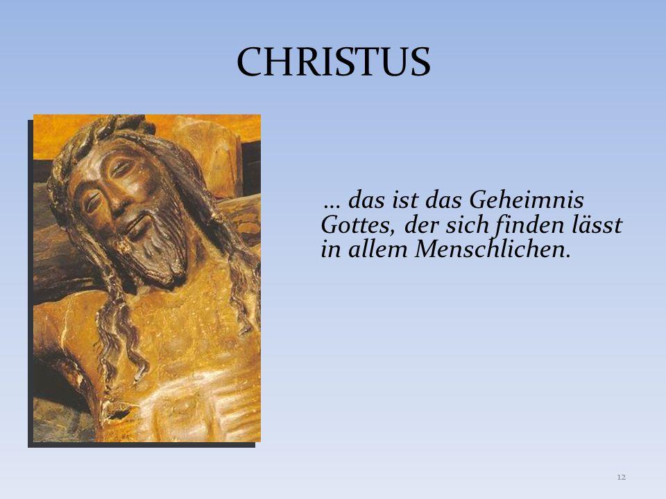 CHRISTUS … das ist das Geheimnis Gottes, der sich finden lässt in allem Menschlichen.