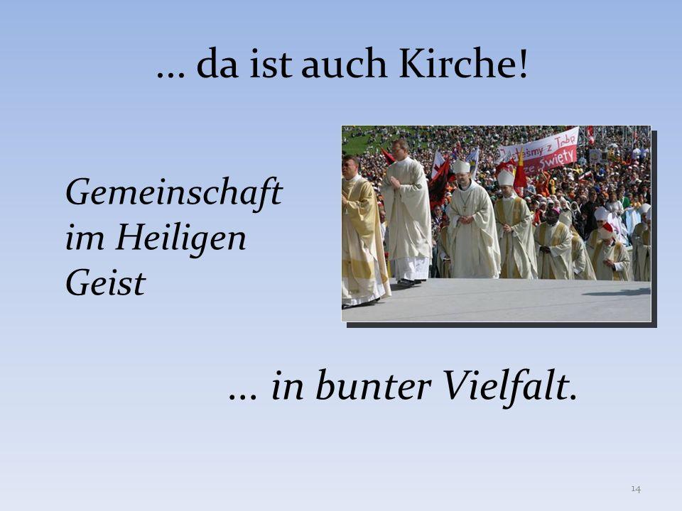 ... da ist auch Kirche! Gemeinschaft im Heiligen Geist