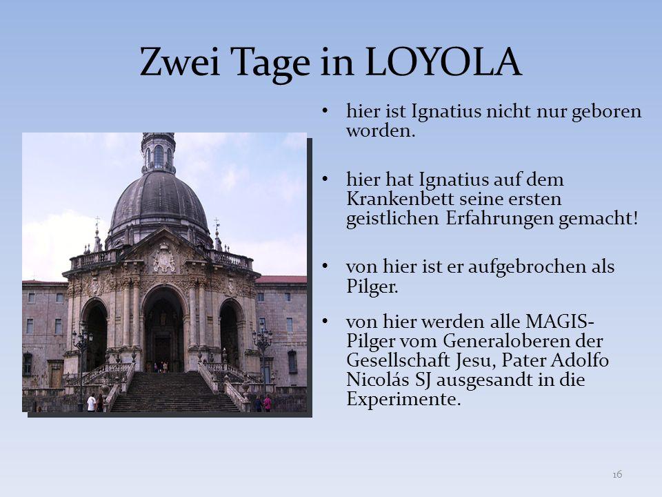 Zwei Tage in LOYOLA hier ist Ignatius nicht nur geboren worden.
