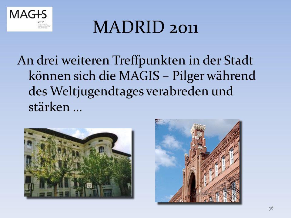 MADRID 2011An drei weiteren Treffpunkten in der Stadt können sich die MAGIS – Pilger während des Weltjugendtages verabreden und stärken …