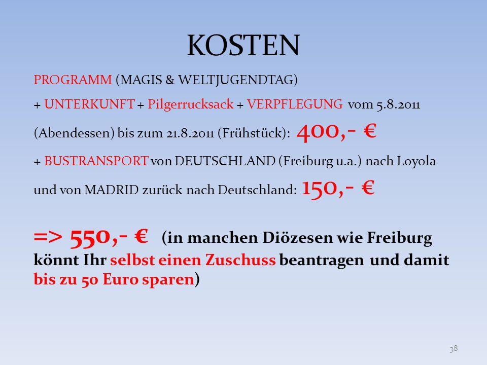 KOSTENPROGRAMM (MAGIS & WELTJUGENDTAG) + UNTERKUNFT + Pilgerrucksack + VERPFLEGUNG vom 5.8.2011 (Abendessen) bis zum 21.8.2011 (Frühstück): 400,- €