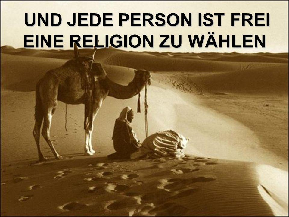 UND JEDE PERSON IST FREI EINE RELIGION ZU WÄHLEN