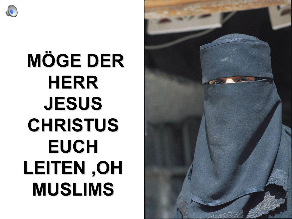 MÖGE DER HERR JESUS CHRISTUS EUCH LEITEN ,OH MUSLIMS