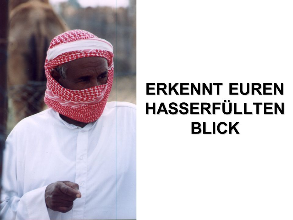 ERKENNT EUREN HASSERFÜLLTEN BLICK