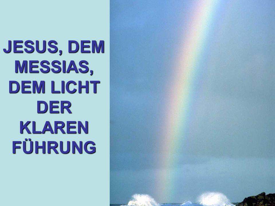 JESUS, DEM MESSIAS, DEM LICHT DER KLAREN FÜHRUNG