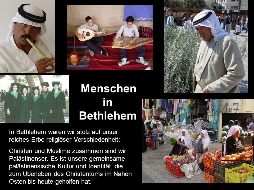 Menschen in. Bethlehem. In Bethlehem waren wir stolz auf unser reiches Erbe religiöser Verschiedenheit: