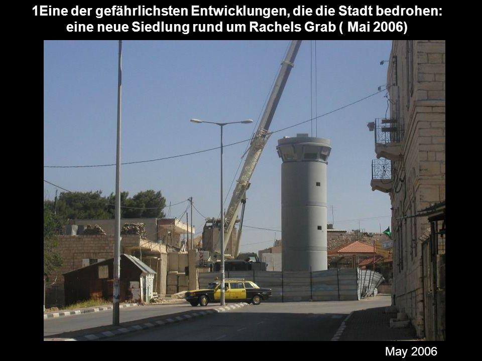 1Eine der gefährlichsten Entwicklungen, die die Stadt bedrohen: eine neue Siedlung rund um Rachels Grab ( Mai 2006)