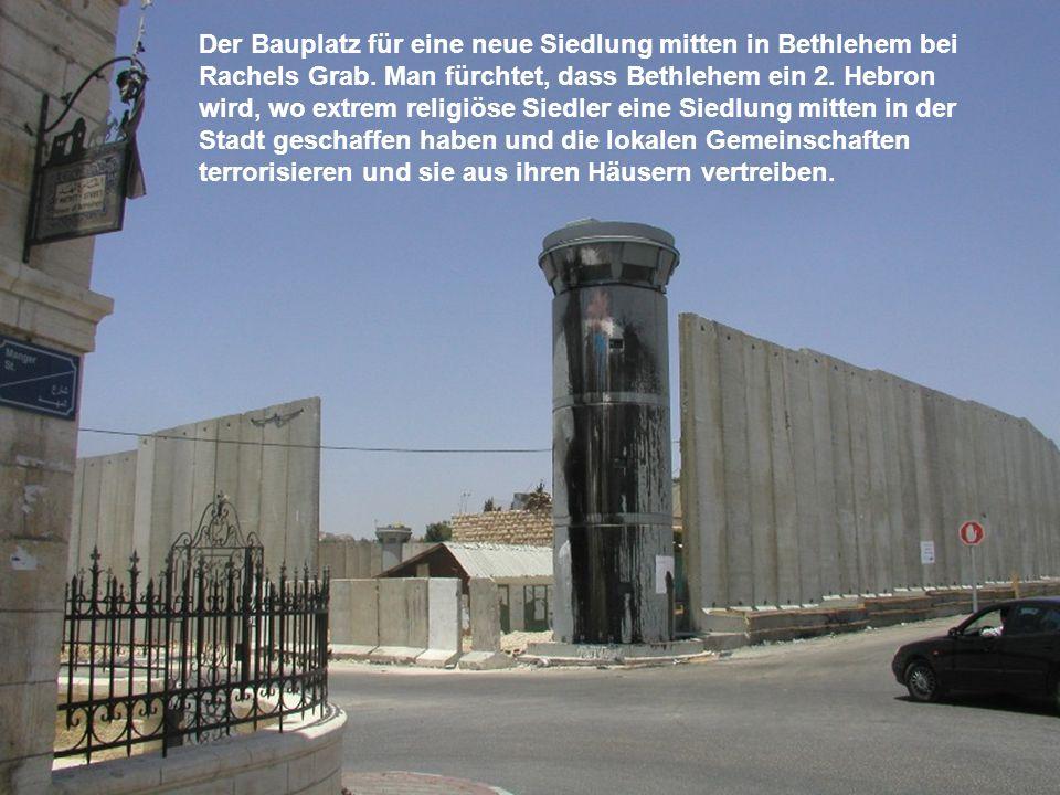 Der Bauplatz für eine neue Siedlung mitten in Bethlehem bei Rachels Grab.