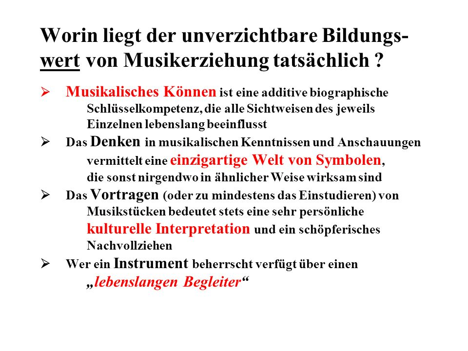 Worin liegt der unverzichtbare Bildungs-wert von Musikerziehung tatsächlich .