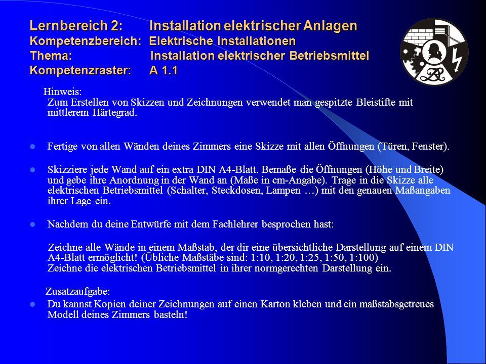 Lernbereich 2: Installation elektrischer Anlagen Kompetenzbereich: Elektrische Installationen Thema: Installation elektrischer Betriebsmittel Kompetenzraster: A 1.1