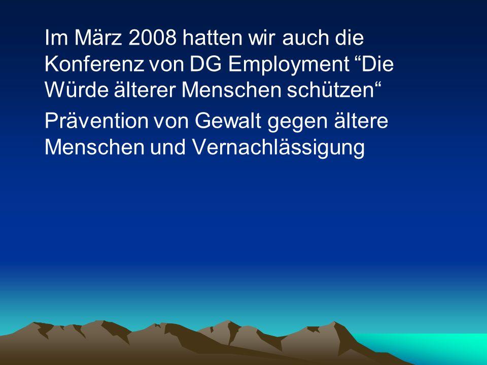 Im März 2008 hatten wir auch die Konferenz von DG Employment Die Würde älterer Menschen schützen