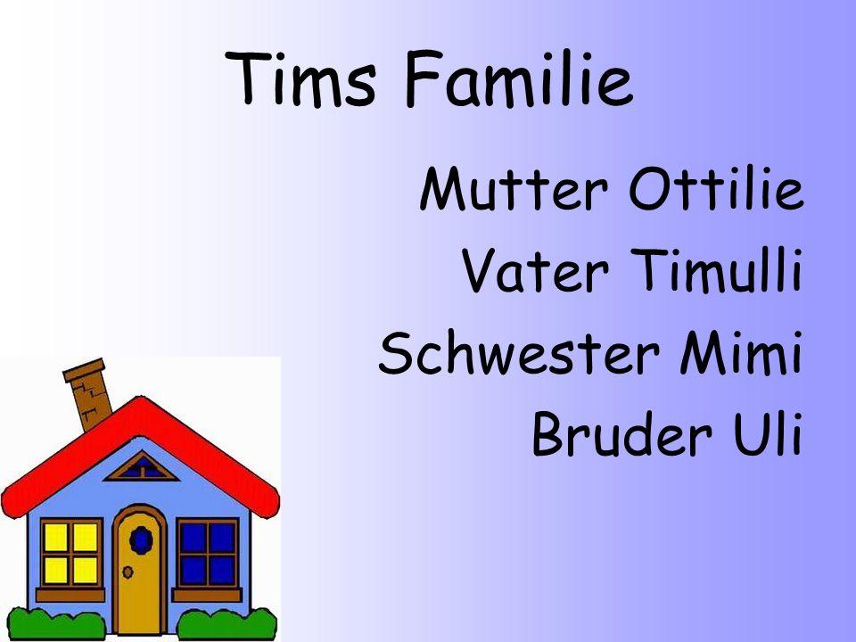 Tims Familie Mutter Ottilie Vater Timulli Schwester Mimi Bruder Uli