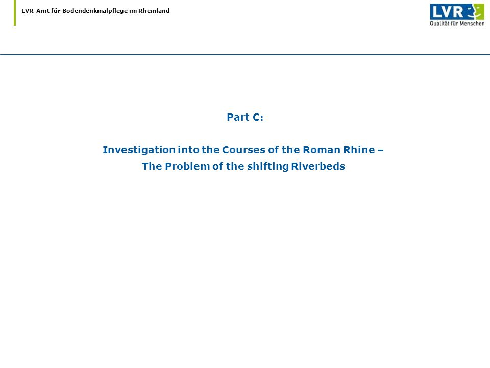 Part C: Investigation into the Courses of the Roman Rhine – The Problem of the shifting Riverbeds