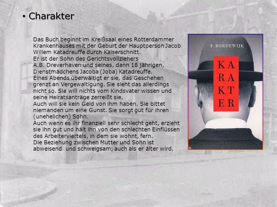 Charakter Das Buch beginnt im Kreißsaal eines Rotterdammer Krankenhauses mit der Geburt der Hauptperson Jacob Willem Katadreuffe durch Kaiserschnitt.