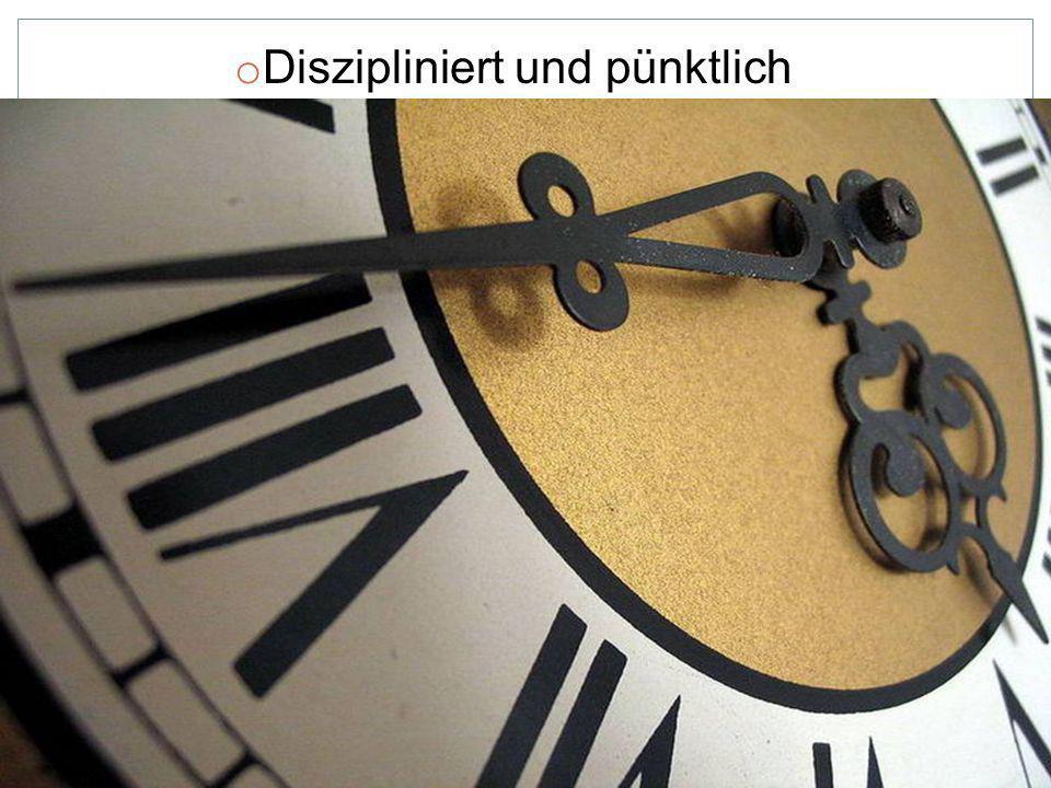 Diszipliniert und pünktlich
