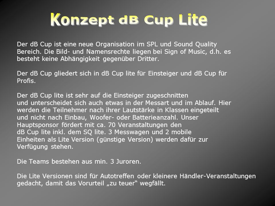 Konzept dB Cup Lite Der dB Cup ist eine neue Organisation im SPL und Sound Quality.