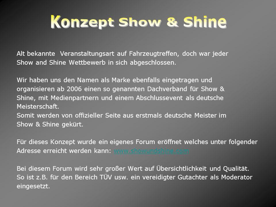 Konzept Show & ShineAlt bekannte Veranstaltungsart auf Fahrzeugtreffen, doch war jeder. Show and Shine Wettbewerb in sich abgeschlossen.
