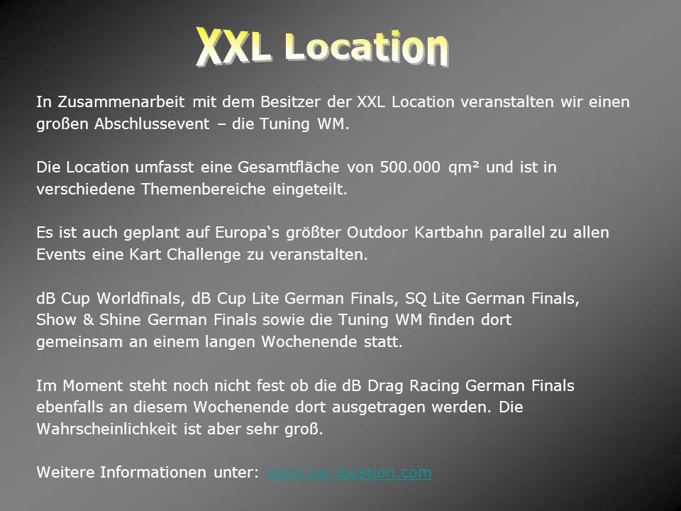 XXL LocationIn Zusammenarbeit mit dem Besitzer der XXL Location veranstalten wir einen. großen Abschlussevent – die Tuning WM.