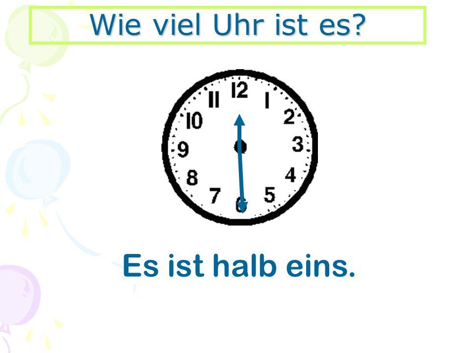 Wie viel Uhr ist es Es ist halb eins.