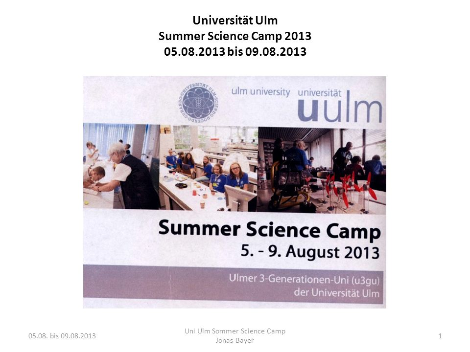 Universität Ulm Summer Science Camp 2013 05.08.2013 bis 09.08.2013